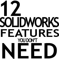 12 SolidWorks Features You Don't Need - And How to Turn Them Off